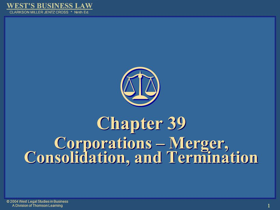 © 2004 West Legal Studies in Business A Division of Thomson Learning 2 §1: Merger and Consolidation Corporations can grow and expand by:  Mergers.