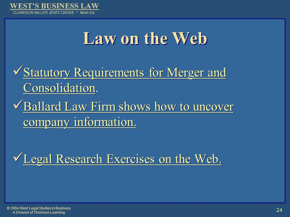 © 2004 West Legal Studies in Business A Division of Thomson Learning 24 Law on the Web Statutory Requirements for Merger and Consolidation.