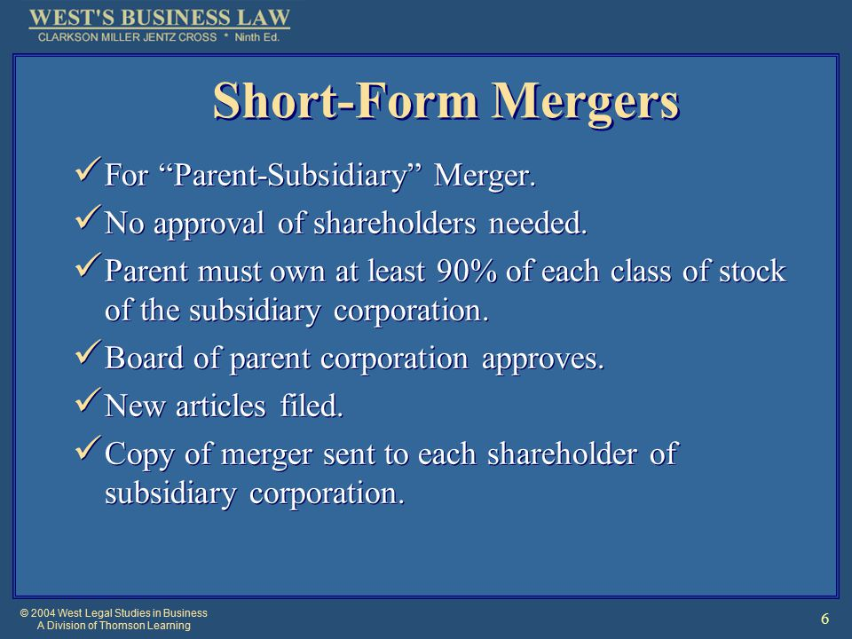 © 2004 West Legal Studies in Business A Division of Thomson Learning 6 Short-Form Mergers For Parent-Subsidiary Merger.