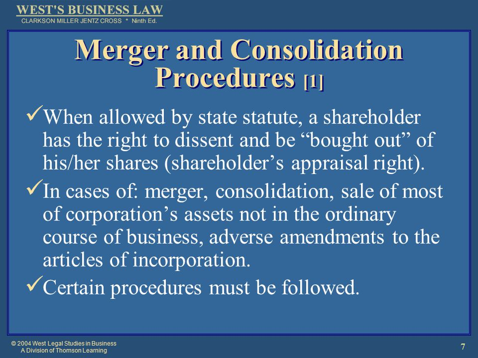 © 2004 West Legal Studies in Business A Division of Thomson Learning 8 Appraisal Rights Dissenting shareholder gives written notice of dissent prior to vote on proposed transaction.