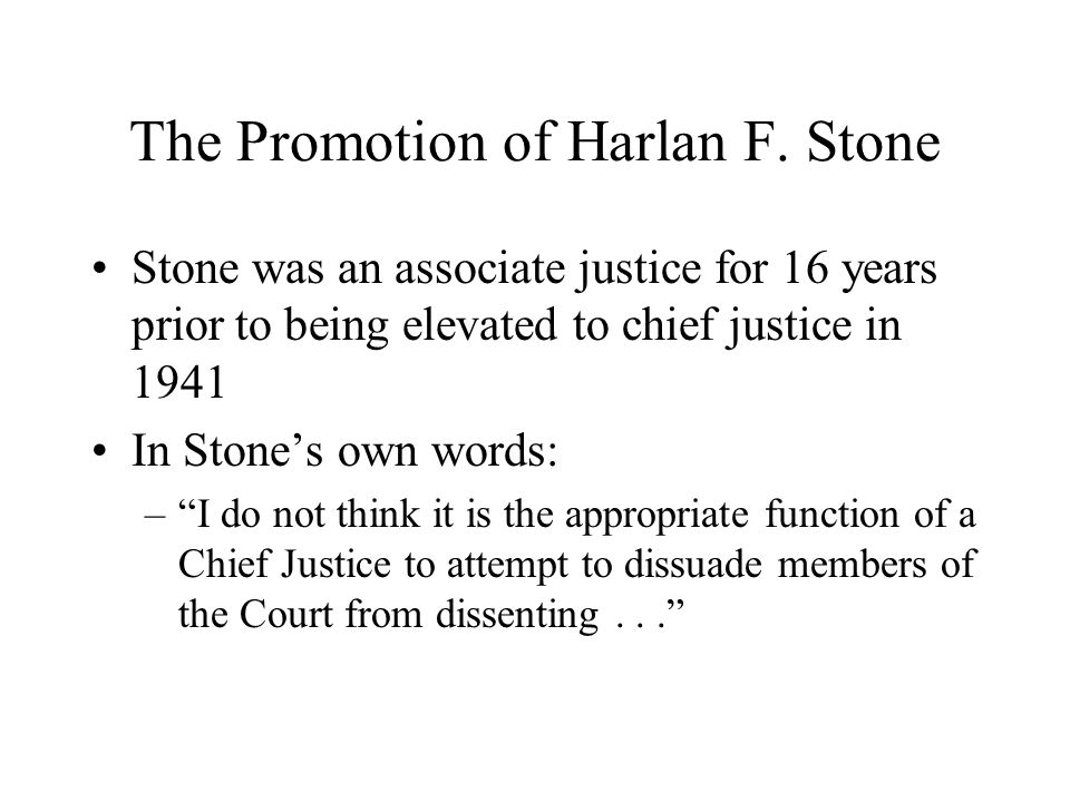"""The Promotion of Harlan F. Stone Stone was an associate justice for 16 years prior to being elevated to chief justice in 1941 In Stone's own words: –"""""""