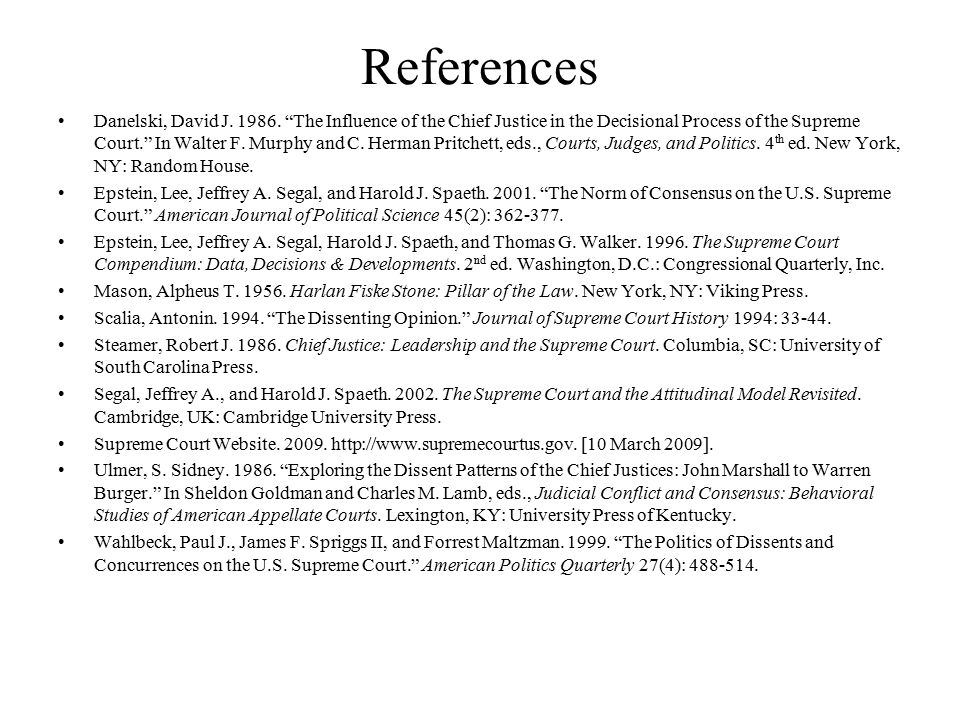 """References Danelski, David J. 1986. """"The Influence of the Chief Justice in the Decisional Process of the Supreme Court."""" In Walter F. Murphy and C. He"""