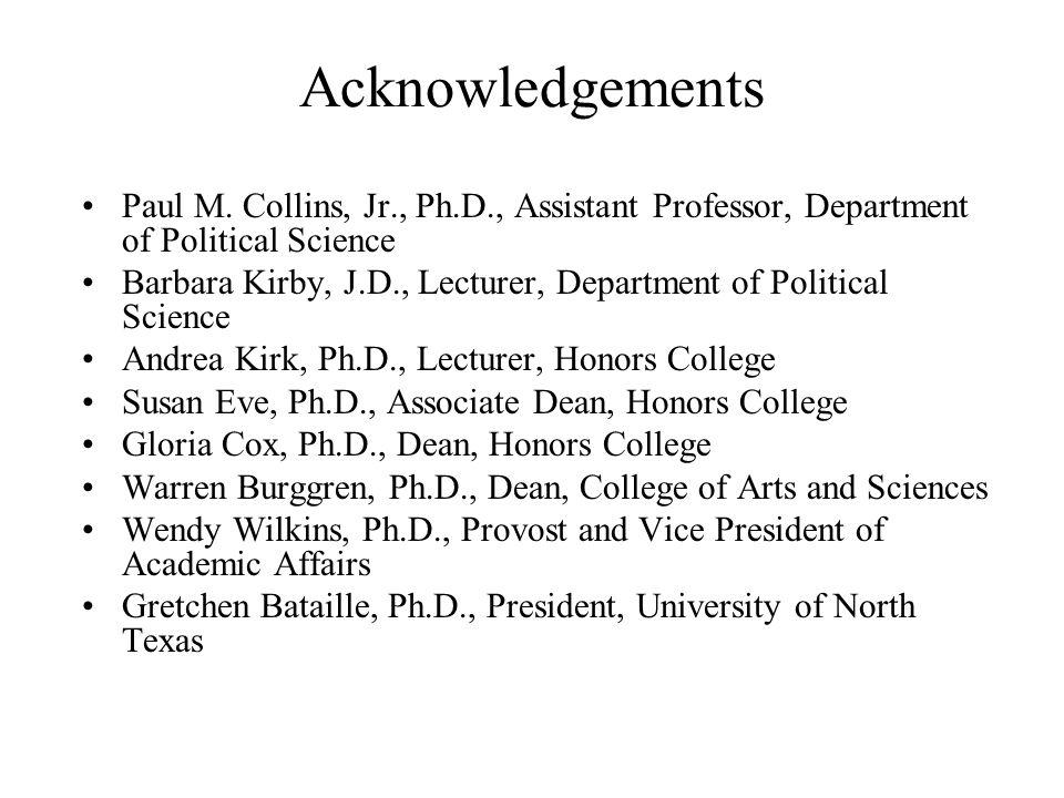 Acknowledgements Paul M. Collins, Jr., Ph.D., Assistant Professor, Department of Political Science Barbara Kirby, J.D., Lecturer, Department of Politi