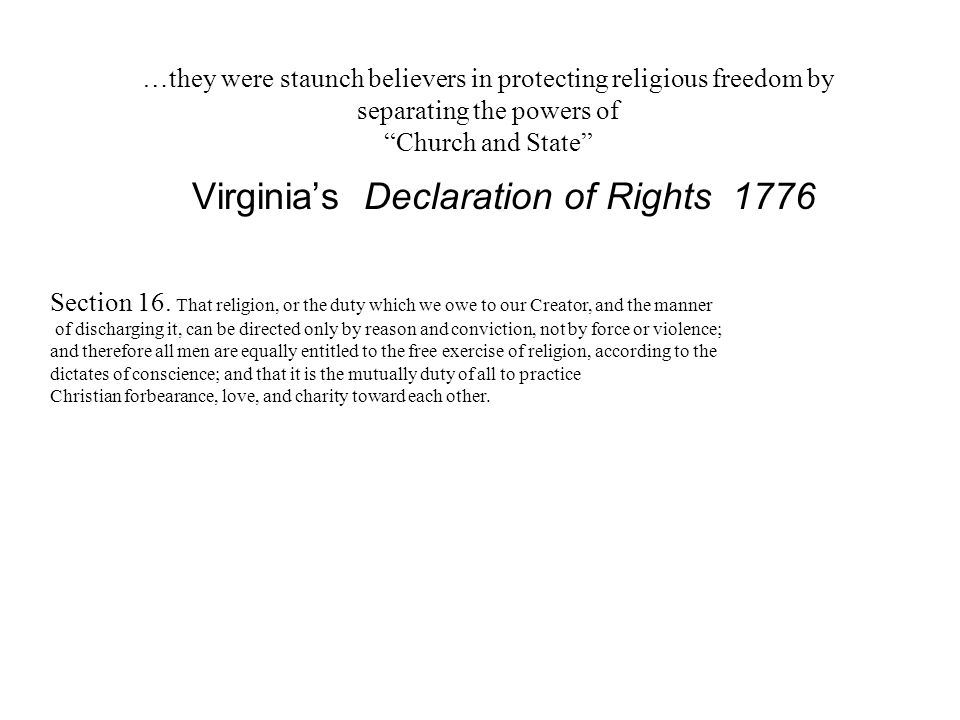 …they were staunch believers in protecting religious freedom by separating the powers of Church and State Virginia's Declaration of Rights 1776 Section 16.