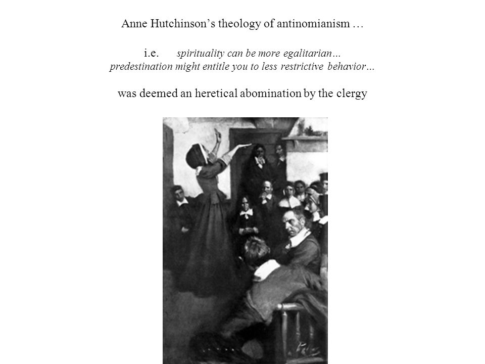 Anne Hutchinson's theology of antinomianism … i.e.