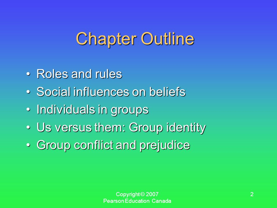Copyright © 2007 Pearson Education Canada 33 Group Conflict and Prejudice The origins of prejudiceThe origins of prejudice Defining and measuring prejudiceDefining and measuring prejudice Reducing conflict and prejudiceReducing conflict and prejudice