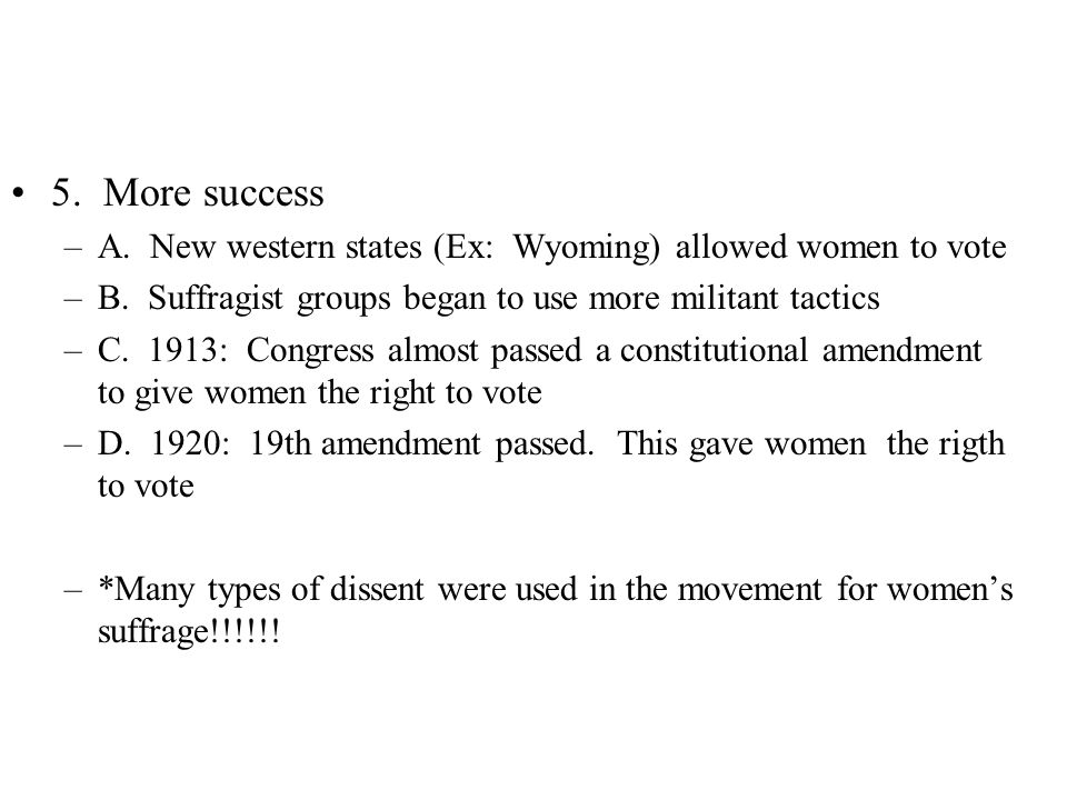 5. More success –A. New western states (Ex: Wyoming) allowed women to vote –B.