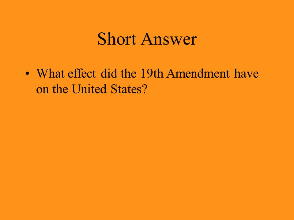 Short Answer What effect did the 19th Amendment have on the United States