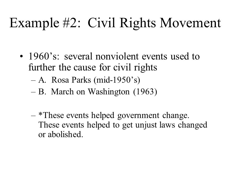 Example #2: Civil Rights Movement 1960's: several nonviolent events used to further the cause for civil rights –A.