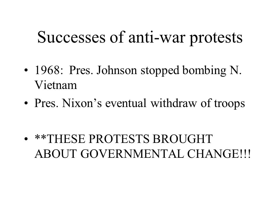 Successes of anti-war protests 1968: Pres. Johnson stopped bombing N.