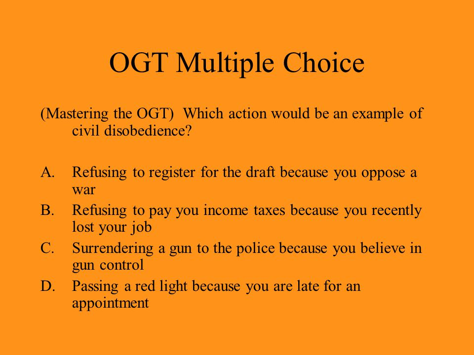 OGT Multiple Choice (Mastering the OGT) Which action would be an example of civil disobedience.