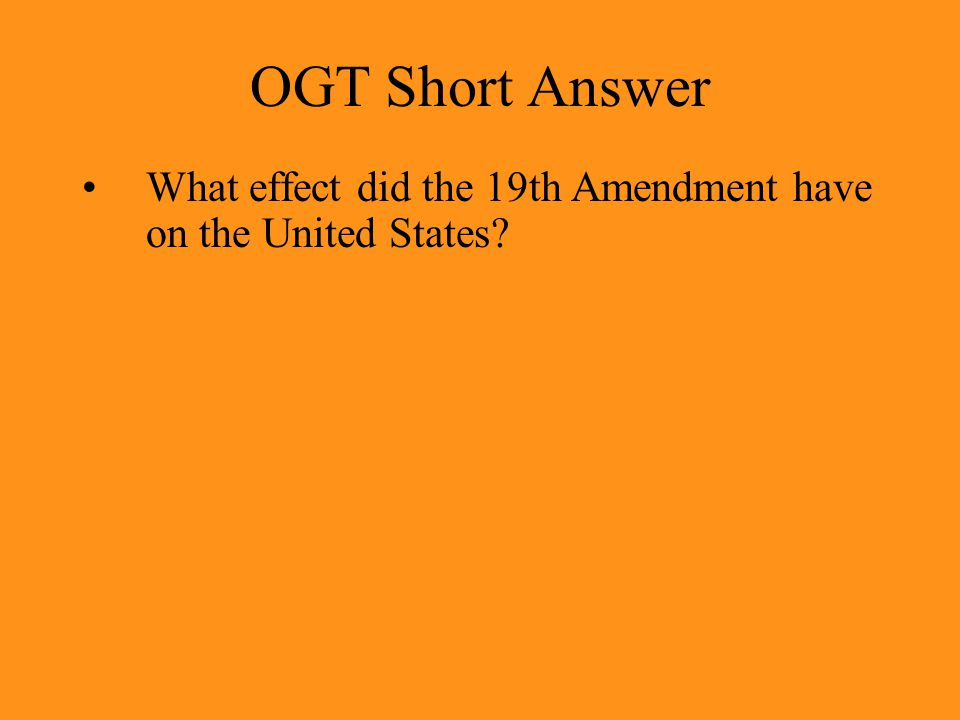 OGT Short Answer What effect did the 19th Amendment have on the United States