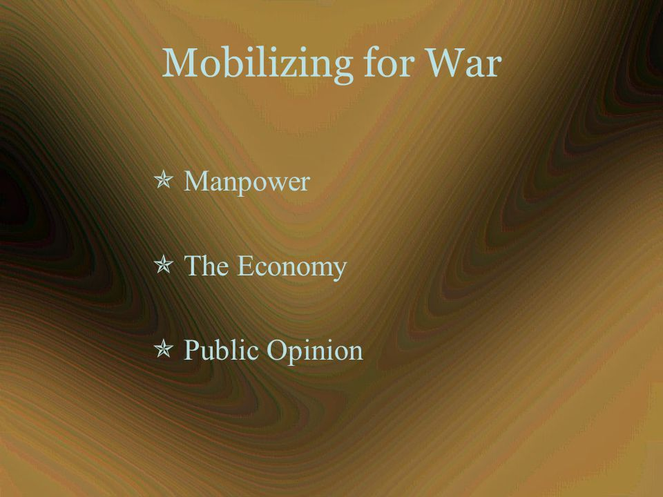 Mobilizing for War  Manpower  The Economy  Public Opinion