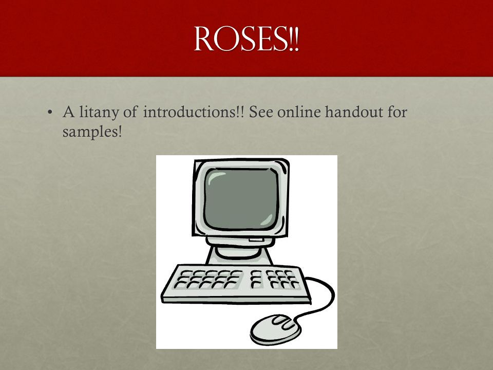 Roses!. A litany of introductions!. See online handout for samples!A litany of introductions!.
