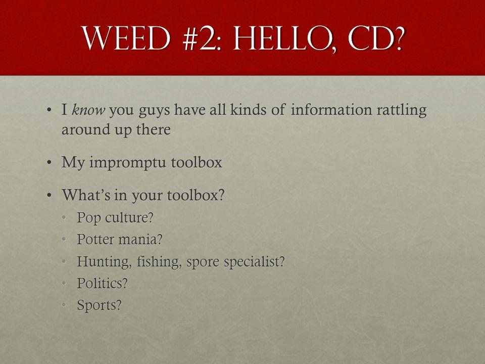 Weed #2: Hello, CD.