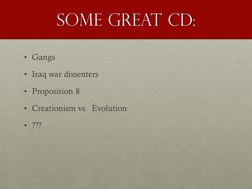 Some Great CD: GangsGangs Iraq war dissentersIraq war dissenters Proposition 8Proposition 8 Creationism vs. EvolutionCreationism vs. Evolution ??????