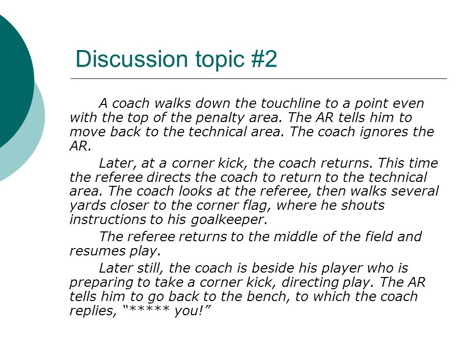 Discussion topic #2 A coach walks down the touchline to a point even with the top of the penalty area.