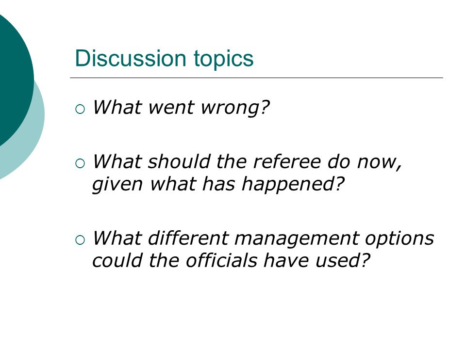 Discussion topics  What went wrong.  What should the referee do now, given what has happened.