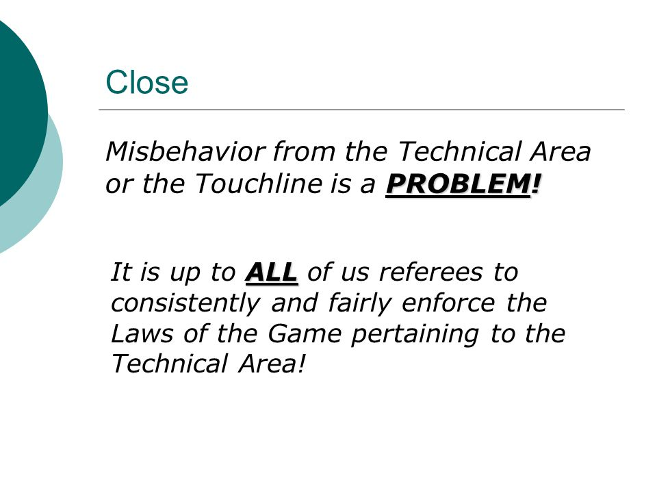 Close PROBLEM. Misbehavior from the Technical Area or the Touchline is a PROBLEM.