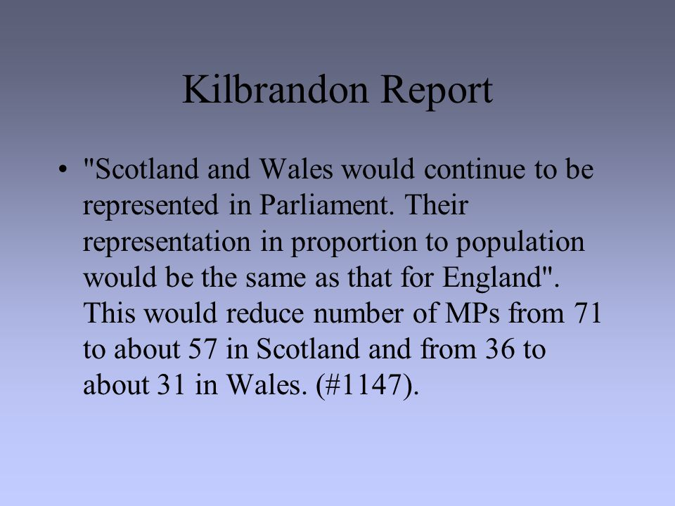Kilbrandon Report Scotland and Wales would continue to be represented in Parliament.