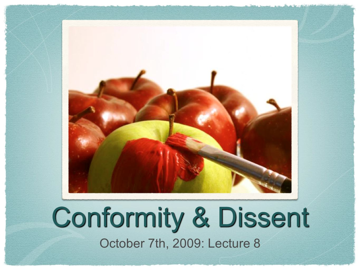 Conformity & Dissent October 7th, 2009: Lecture 8