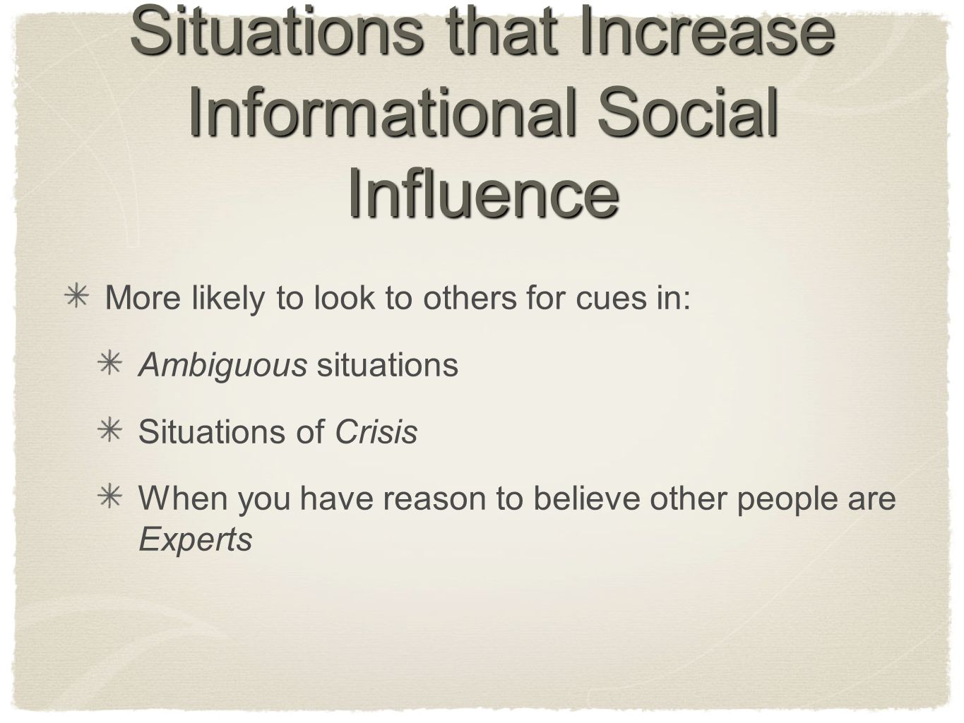 Situations that Increase Informational Social Influence More likely to look to others for cues in: Ambiguous situations Situations of Crisis When you