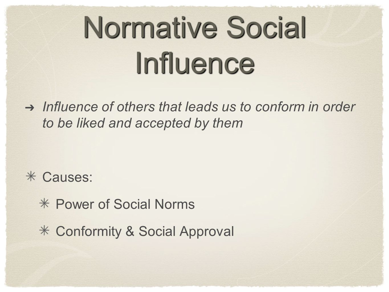 Normative Social Influence ➔ Influence of others that leads us to conform in order to be liked and accepted by them Causes: Power of Social Norms Conf