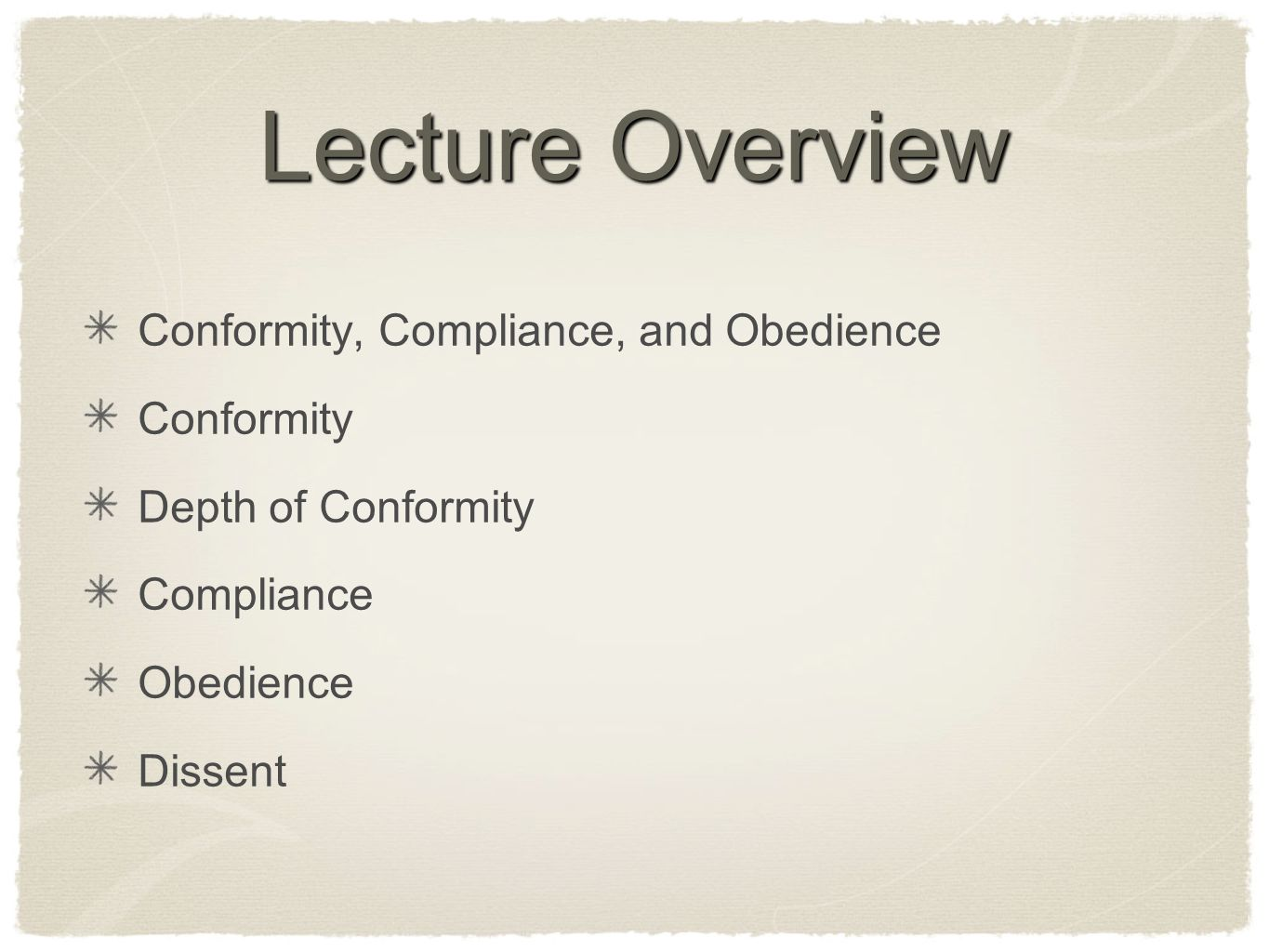 Lecture Overview Conformity, Compliance, and Obedience Conformity Depth of Conformity Compliance Obedience Dissent