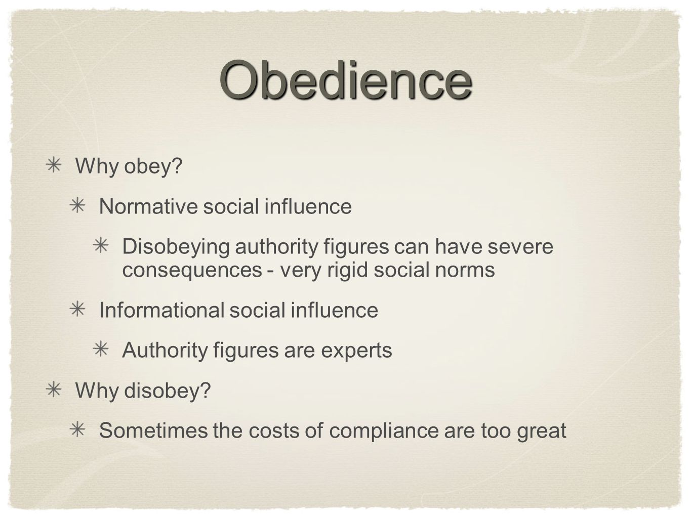 Obedience Why obey? Normative social influence Disobeying authority figures can have severe consequences - very rigid social norms Informational socia