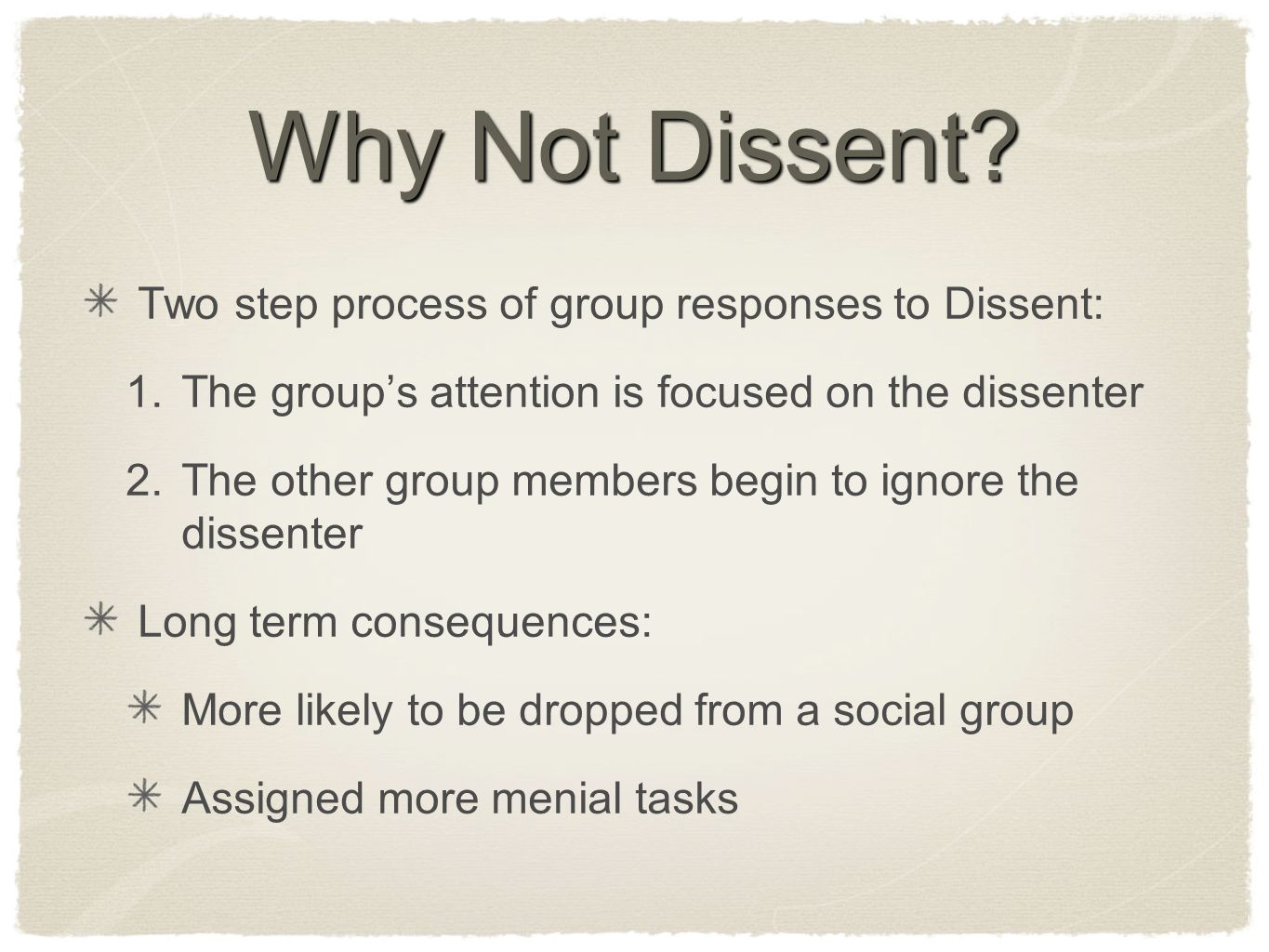 Why Not Dissent? Two step process of group responses to Dissent: 1. The group's attention is focused on the dissenter 2. The other group members begin