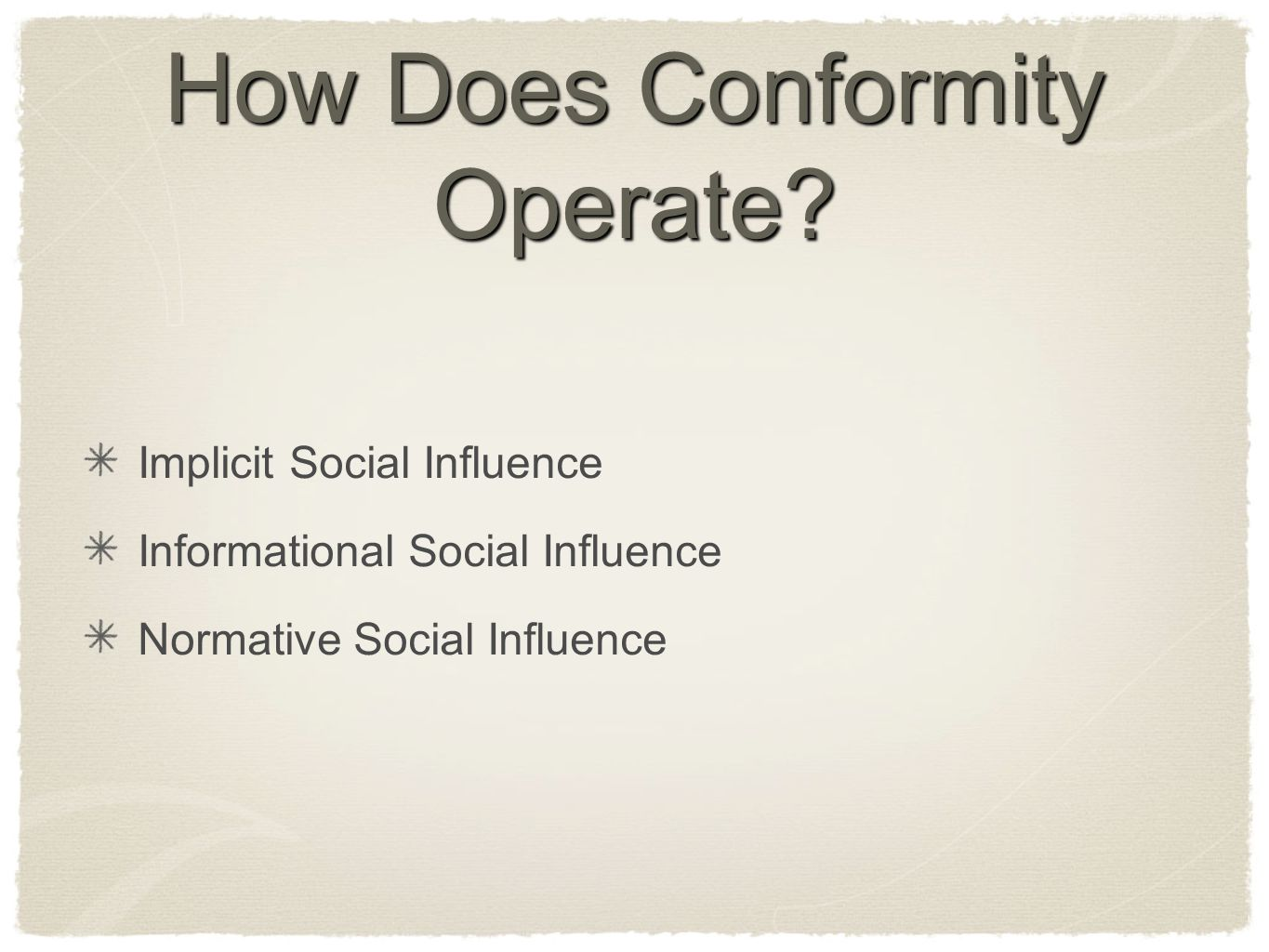 How Does Conformity Operate? Implicit Social Influence Informational Social Influence Normative Social Influence