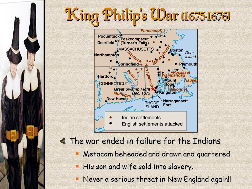 The war ended in failure for the Indians  Metacom beheaded and drawn and quartered.  His son and wife sold into slavery.  Never a serious threat in