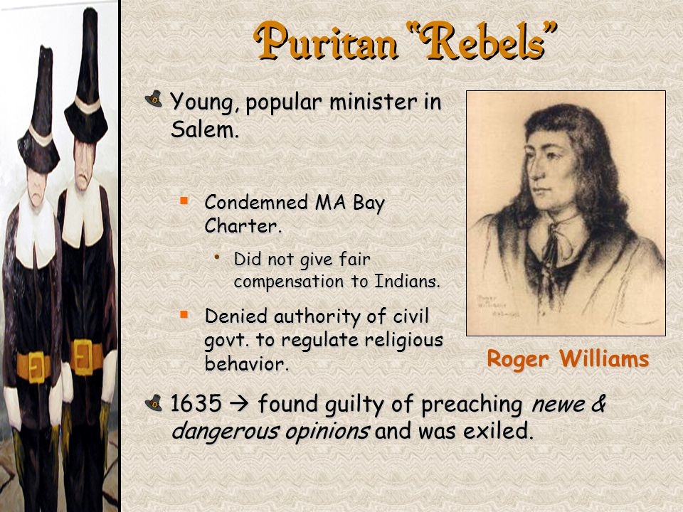 """Puritan """"Rebels"""" Young, popular minister in Salem.  Condemned MA Bay Charter. Did not give fair compensation to Indians. Did not give fair compensati"""