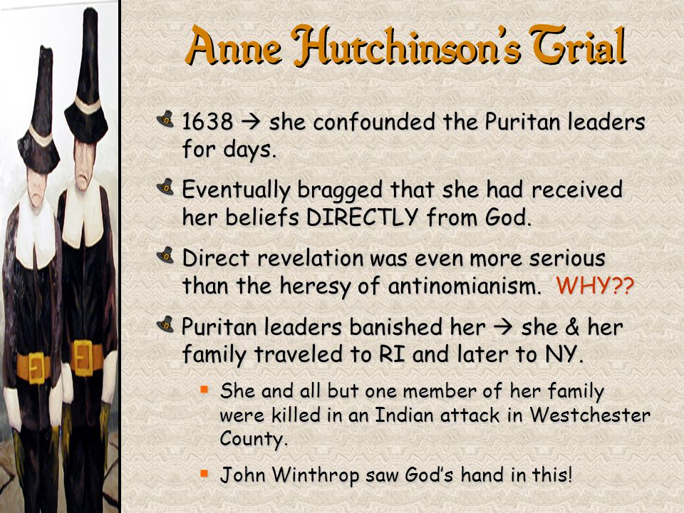 1638  she confounded the Puritan leaders for days. Eventually bragged that she had received her beliefs DIRECTLY from God. Direct revelation was even