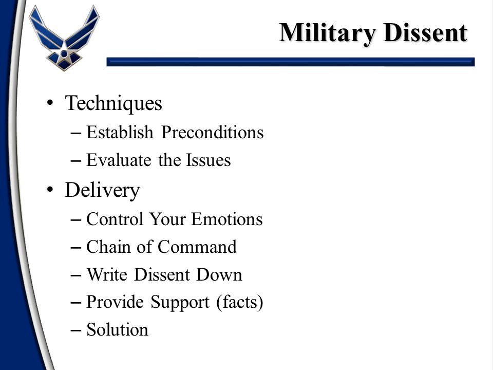 Techniques – Establish Preconditions – Evaluate the Issues Delivery – Control Your Emotions – Chain of Command – Write Dissent Down – Provide Support