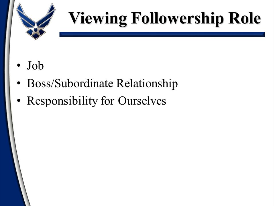 Viewing Followership Role Job Boss/Subordinate Relationship Responsibility for Ourselves