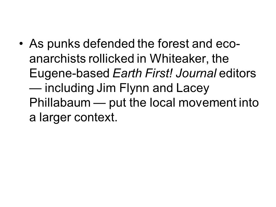 As punks defended the forest and eco- anarchists rollicked in Whiteaker, the Eugene-based Earth First! Journal editors — including Jim Flynn and Lacey