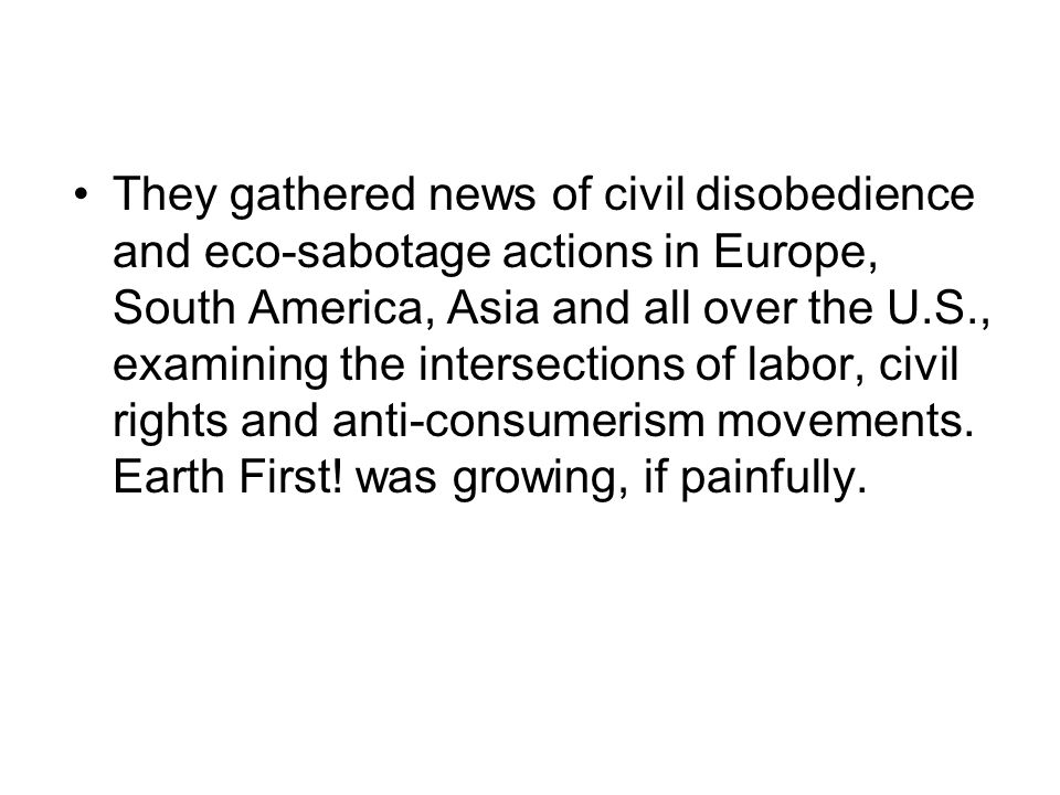 They gathered news of civil disobedience and eco-sabotage actions in Europe, South America, Asia and all over the U.S., examining the intersections of