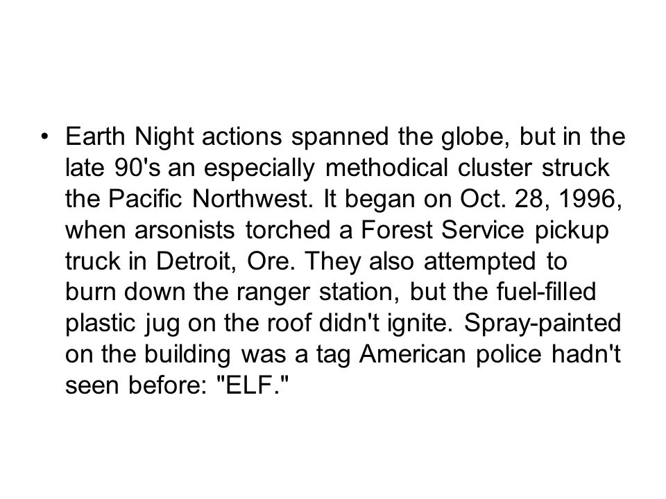 Earth Night actions spanned the globe, but in the late 90 s an especially methodical cluster struck the Pacific Northwest.