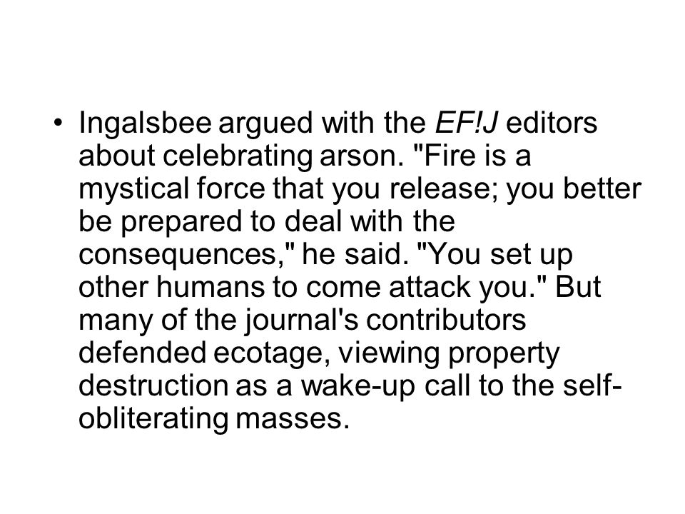 Ingalsbee argued with the EF!J editors about celebrating arson.
