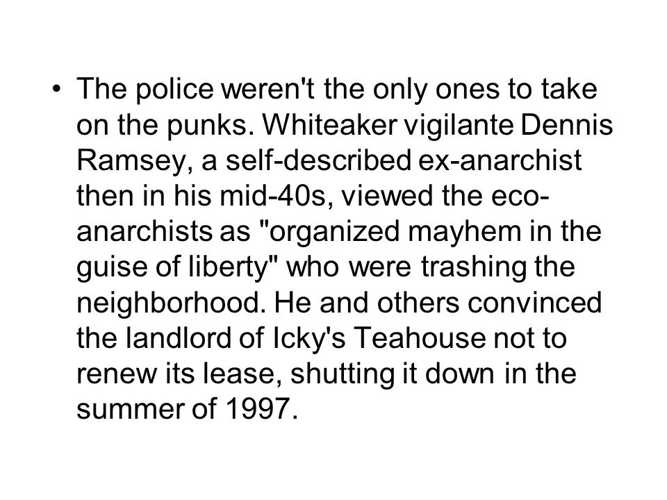 The police weren't the only ones to take on the punks. Whiteaker vigilante Dennis Ramsey, a self-described ex-anarchist then in his mid-40s, viewed th