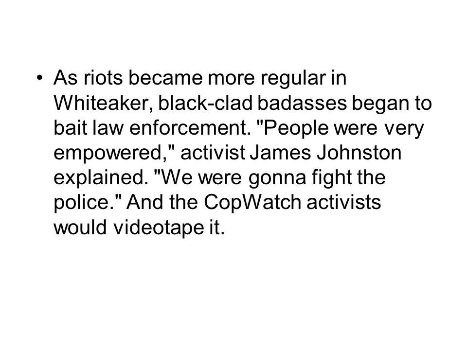 As riots became more regular in Whiteaker, black-clad badasses began to bait law enforcement.