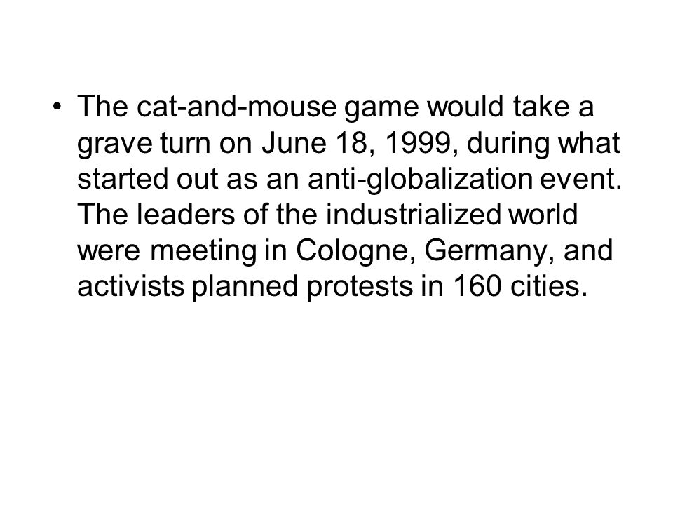 The cat-and-mouse game would take a grave turn on June 18, 1999, during what started out as an anti-globalization event.