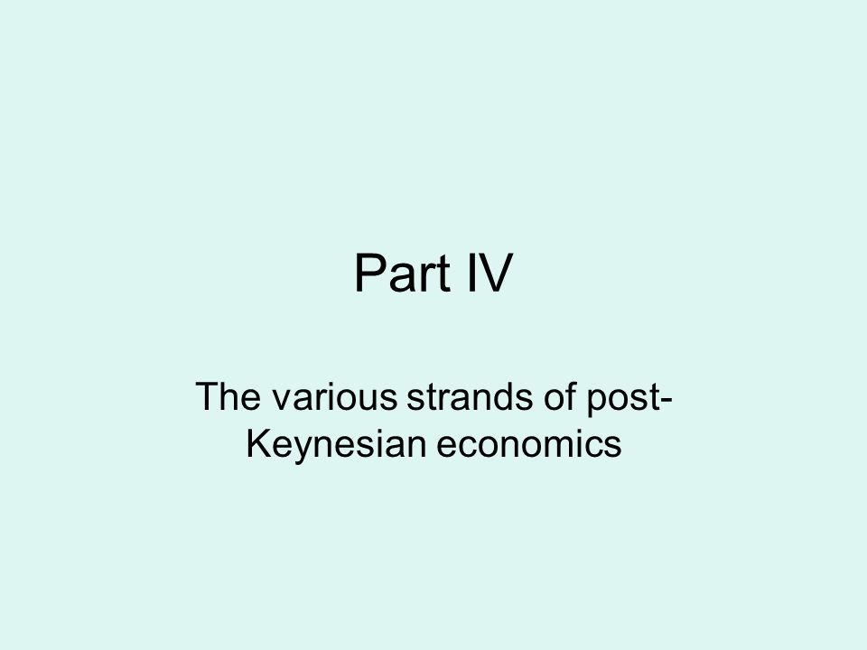 Part IV The various strands of post- Keynesian economics