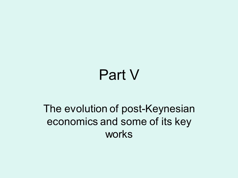 Part V The evolution of post-Keynesian economics and some of its key works