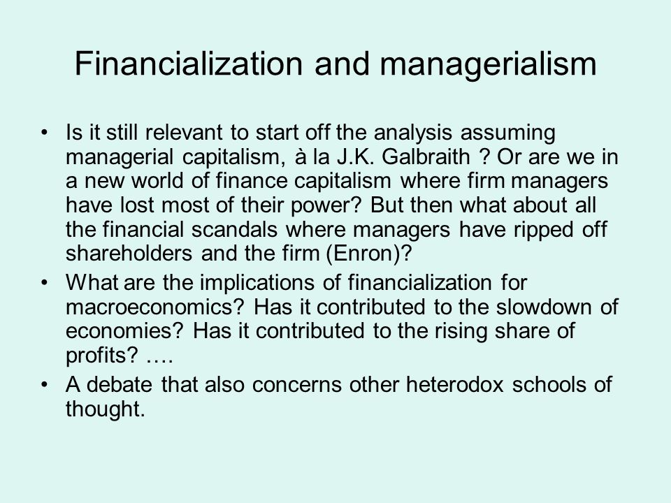 Financialization and managerialism Is it still relevant to start off the analysis assuming managerial capitalism, à la J.K.