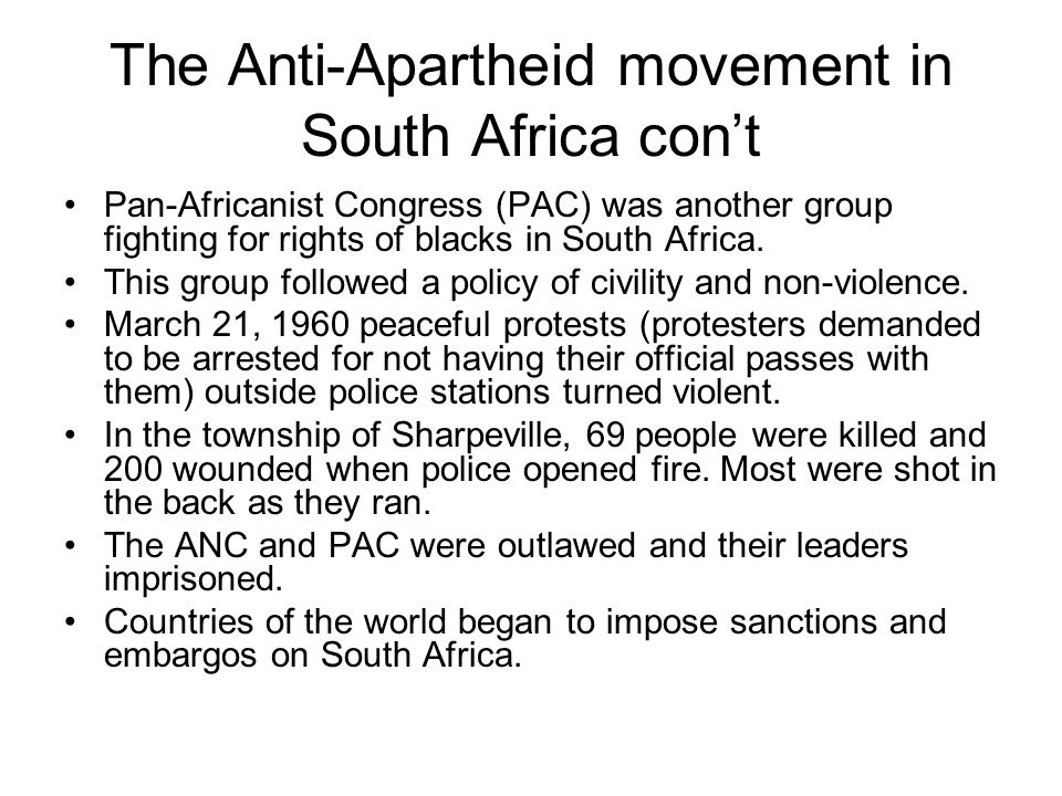The Anti-Apartheid movement in South Africa con't Pan-Africanist Congress (PAC) was another group fighting for rights of blacks in South Africa. This