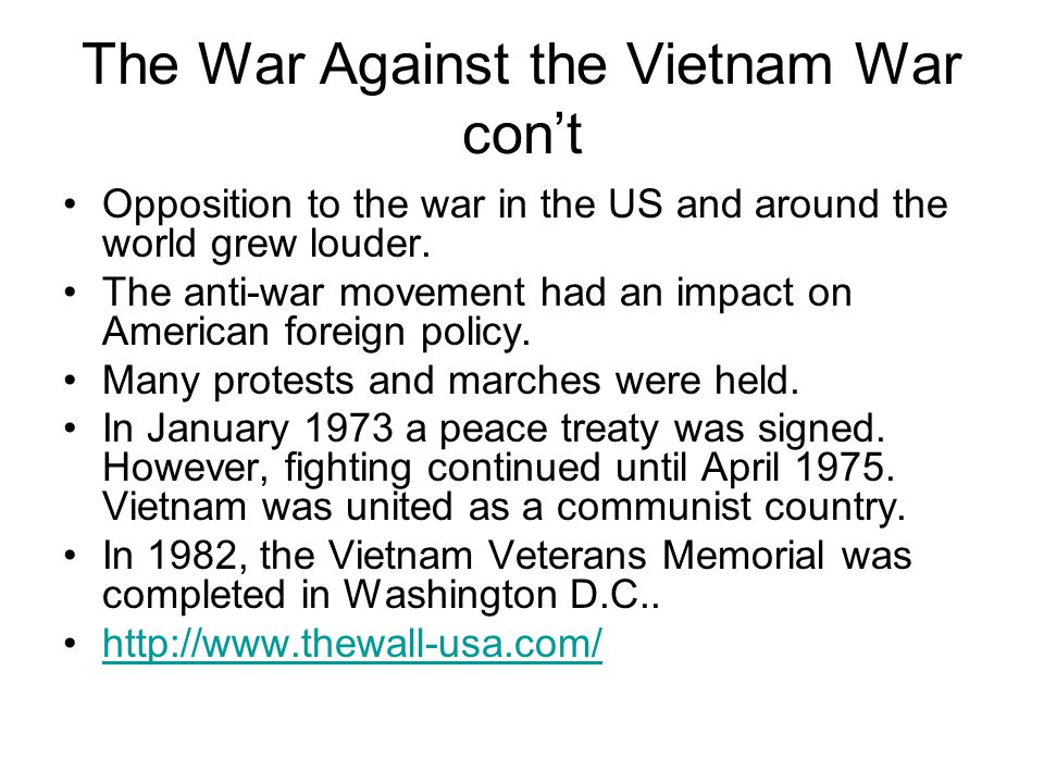 The War Against the Vietnam War con't Opposition to the war in the US and around the world grew louder. The anti-war movement had an impact on America