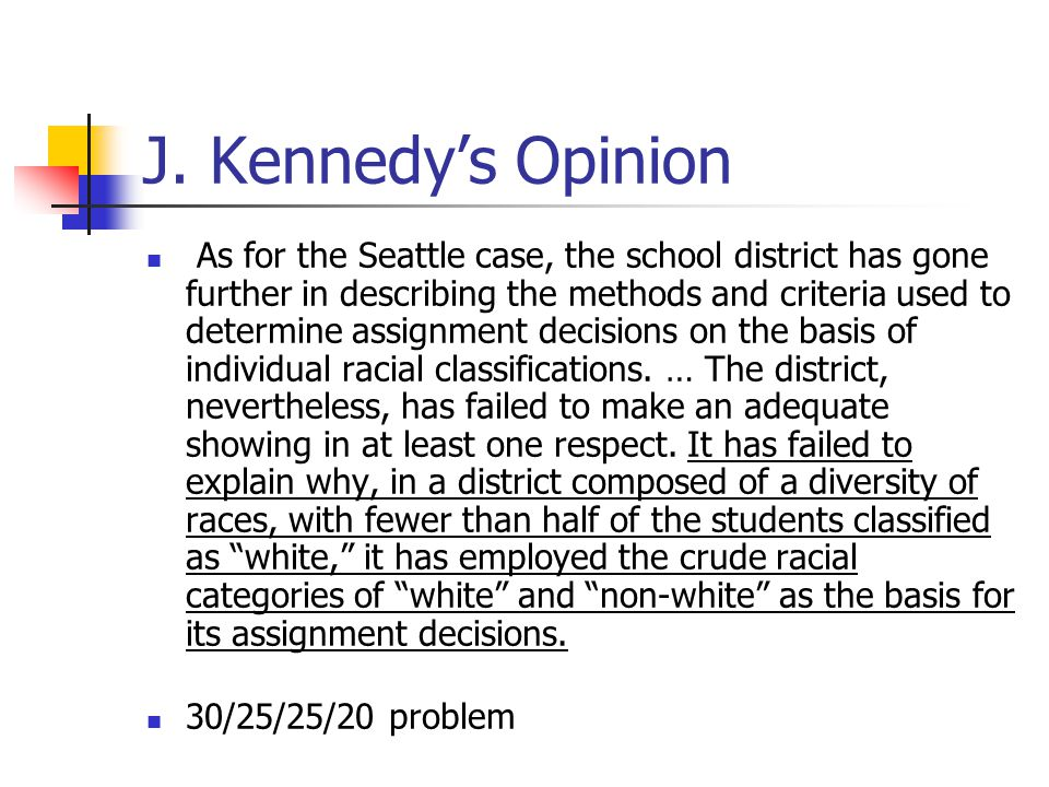 J. Kennedy's Opinion As for the Seattle case, the school district has gone further in describing the methods and criteria used to determine assignment