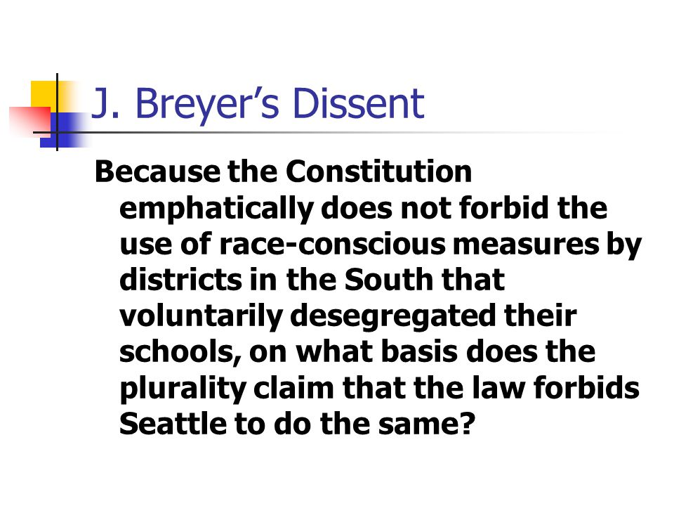 J. Breyer's Dissent Because the Constitution emphatically does not forbid the use of race-conscious measures by districts in the South that voluntaril